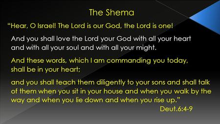 "The Shema "" ""Hear, O Israel! The Lord is our God, the Lord is one! And you shall love the Lord your God with all your heart and with all your soul and."