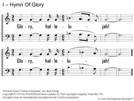 Glory, hallelujah! I – Hymn Of Glory Words & Music: Charles Christmas / Arr: Ken Young Copyright © 1974 by Word Of God Music (Admin. by The Copyright Company,