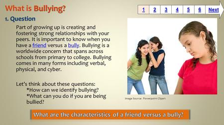 Part of growing up is creating and fostering strong relationships with your peers. It is important to know when you have a friend versus a bully. Bullying.
