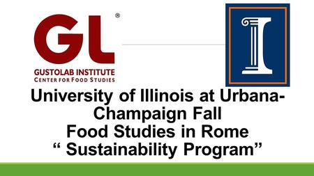 "University of Illinois at Urbana- Champaign Fall Food Studies in Rome "" Sustainability Program"""