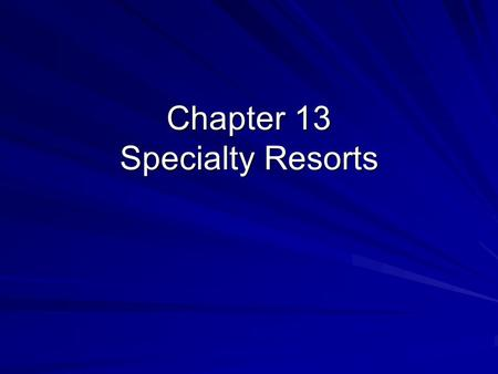 Chapter 13 Specialty Resorts