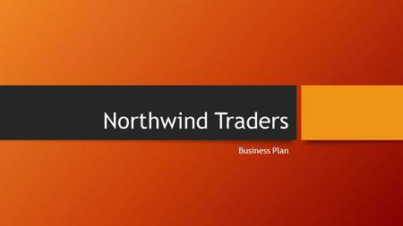 Northwind Traders Business Plan. Mission Statement To be the leading provider of adventure vacations for 25- to 35- year-old business professionals in.