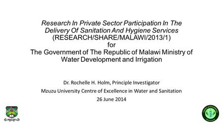 Research In Private Sector Participation In The Delivery Of Sanitation And Hygiene Services (RESEARCH/SHARE/MALAWI/2013/1) for The Government of The Republic.