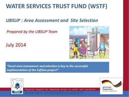 UBSUP : Area Assessment and Site Selection Prepared by the UBSUP Team July 2014 WATER SERVICES TRUST FUND (WSTF) 1 ''Good area assessment and selection.