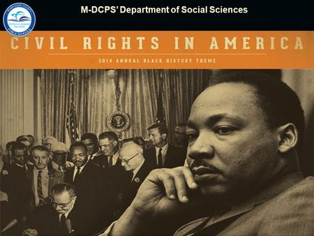 2012 National Black History Month Theme M-DCPS' Department of Social SciencesM-DCPS' Department of Social Sciences.
