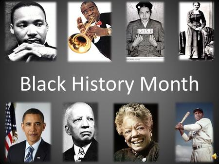 "Black History Month Dr. Carter G. Woodson ""Father of Black History"" Began the celebration of Negro History Week – He chose the second week of February."