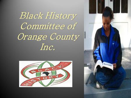 Black History Committee of Orange County Inc.. Overview of BHCOC and Member The Black History Committee Consists of Members Representing Government and.