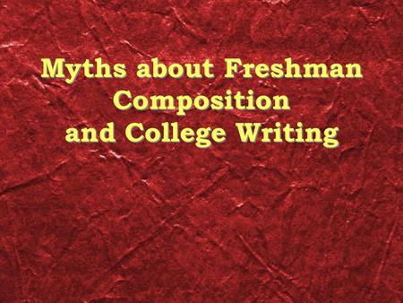 Myths about Freshman Composition and College Writing.