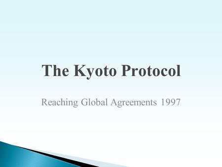 The Kyoto Protocol Reaching Global Agreements 1997.