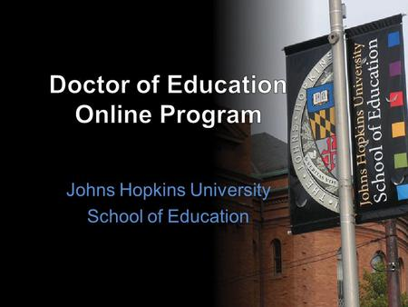 Johns Hopkins University School of Education. Overview Program Objective Program Requirements Program Format Admissions Process Note: This program is.