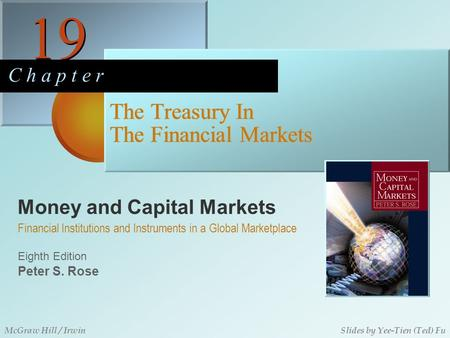 Money and Capital Markets 19 C h a p t e r Eighth Edition Financial Institutions and Instruments in a Global Marketplace Peter S. Rose McGraw Hill / IrwinSlides.