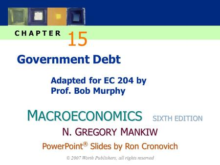M ACROECONOMICS C H A P T E R © 2007 Worth Publishers, all rights reserved SIXTH EDITION PowerPoint ® Slides by Ron Cronovich N. G REGORY M ANKIW Government.