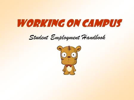 Working On Campus Student Employment Handbook. WHEN TO BEGIN All students (new or returning) who have a Federal Work Study or Occidental Work Award are.