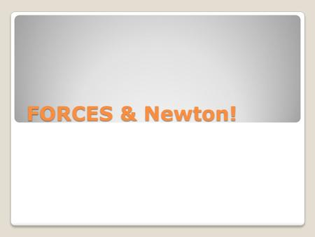 FORCES & Newton! FORCE A force is any push or pull, and it can be balanced or unbalanced (force is measured in Newtons (N)).