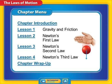 Chapter Menu Chapter Introduction Lesson 1Lesson 1Gravity and Friction Lesson 2Lesson 2Newton's First Law Lesson 3Lesson 3Newton's Second Law Lesson 4Lesson.