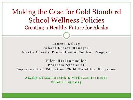 Lauren Kelsey School Grants Manager Alaska Obesity Prevention & Control Program Ellen Hackenmueller Program Specialist Department of Education Child Nutrition.