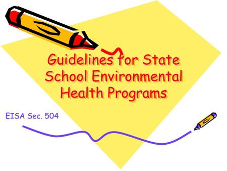 Guidelines for State School Environmental Health Programs EISA Sec. 504.