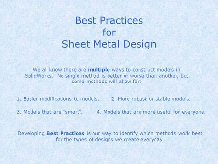 Best Practices for Sheet Metal Design We all know there are multiple ways to construct models in SolidWorks. No single method is better or worse than.