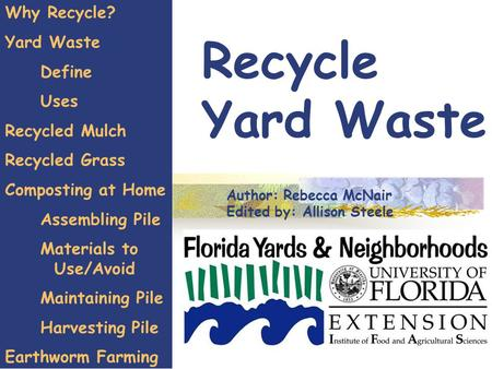 Recycle Yard Waste Why Recycle? Yard Waste Define Uses Recycled Mulch Recycled Grass Composting at Home Assembling Pile Materials to Use/Avoid Maintaining.