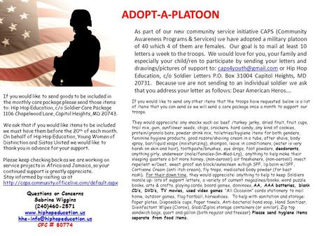 ADOPT-A-PLATOON As part of our new community service initiative CAPS (Community Awareness Programs & Services) we have adopted a military platoon of 40.