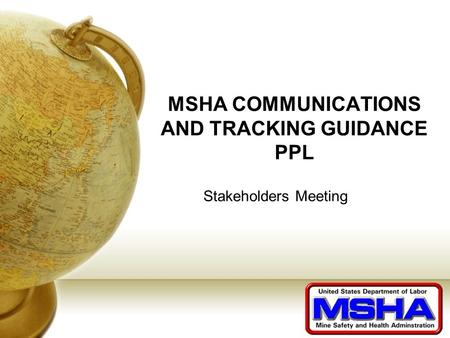 MSHA COMMUNICATIONS AND TRACKING GUIDANCE PPL Stakeholders Meeting.