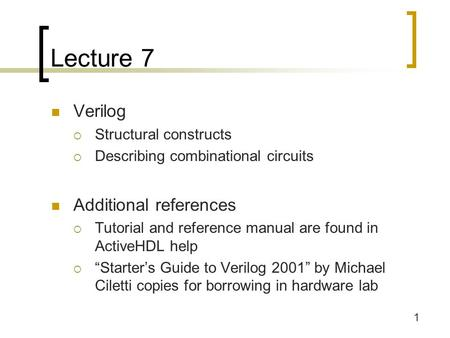 Lecture 7 Verilog Additional references Structural constructs