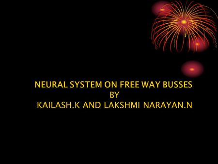 NEURAL SYSTEM ON FREE WAY BUSSES BY KAILASH.K AND LAKSHMI NARAYAN.N.