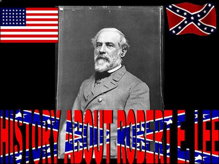 Intro To General Lee On January 19, 1807, at Stratford in Westmoreland County, Virginia, Robert Edward Lee was born. He was the fifth child of Henry.