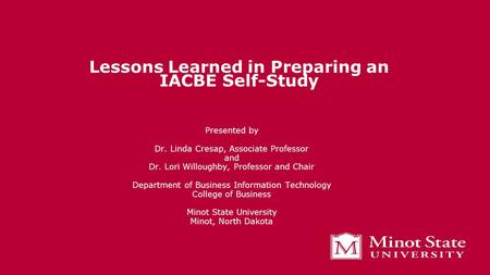 Lessons Learned in Preparing an IACBE Self-Study Presented by Dr. Linda Cresap, Associate Professor and Dr. Lori Willoughby, Professor and Chair Department.
