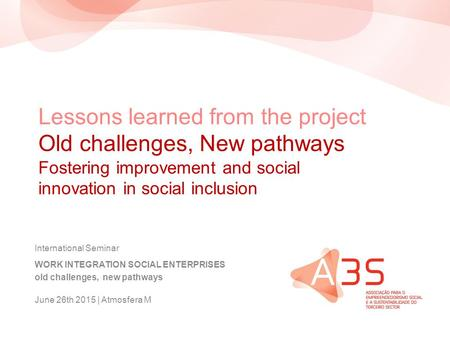 Lessons learned from the project Old challenges, New pathways Fostering improvement and social innovation in social inclusion International Seminar WORK.