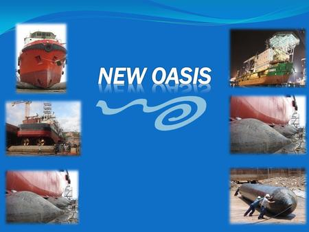 Established in 2006, New Oasis is the first company in Singapore that provides unique launching and uplifting technology for ships, barge and any companies.