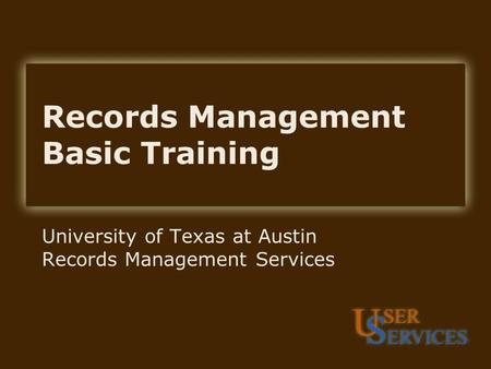 Records Management Basic Training University of Texas at Austin Records Management Services.