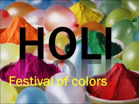 "Festival of colors.  Holi is a Indian festival  Holi is also celebrated in other countries.  Holi is known as ""The festival of colors"". It is a festival."