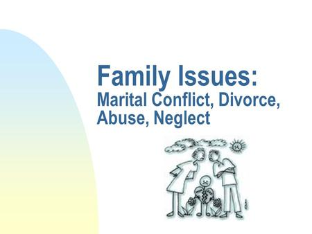 Family Issues: Marital Conflict, Divorce, Abuse, Neglect.