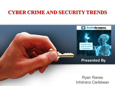 CYBER CRIME AND SECURITY TRENDS Presented By Infotrans Caribbean Ryan Ranes.