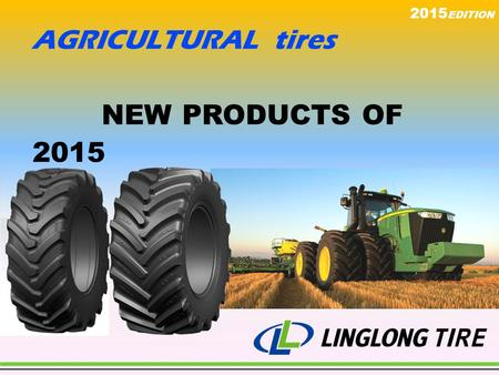 NEW PRODUCTS OF 2015 2015 EDITION AGRICULTURAL tires.