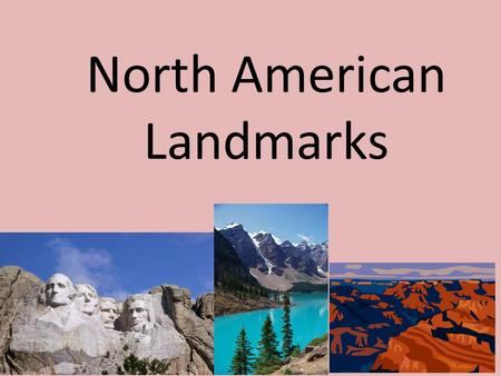 North American Landmarks. American Landmarks Rocky Mountains Appalachian Mountains Mississippi River Mount Rushmore Yellowstone National Park The Great.