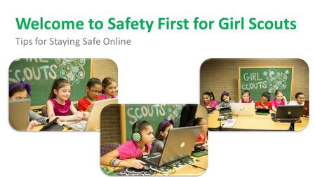 Welcome to Safety First for Girl Scouts Tips for Staying Safe Online.