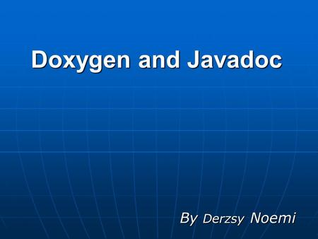 Doxygen and Javadoc By Derzsy Noemi. 1. Introduction Doxygen is a documentation system for C++, C, Java, Objective-C, Python, IDL (Corba and Microsoft.