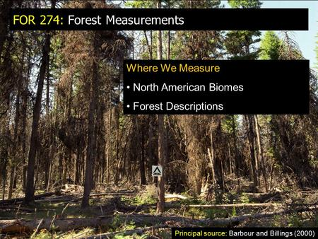FOR 274: Forest Measurements Where We Measure North American Biomes Forest Descriptions Principal source: Barbour and Billings (2000)