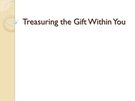 Treasuring the Gift Within You