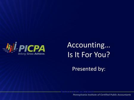 Accounting… Is It For You? Presented by: Author of Presentation.