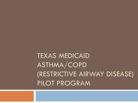 TEXAS MEDICAID ASTHMA/COPD (RESTRICTIVE AIRWAY DISEASE) PILOT PROGRAM.