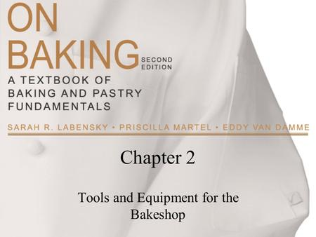 Chapter 2 Tools and Equipment for the Bakeshop. Copyright ©2009 by Pearson Education, Inc. Upper Saddle River, New Jersey 07458 All rights reserved. On.
