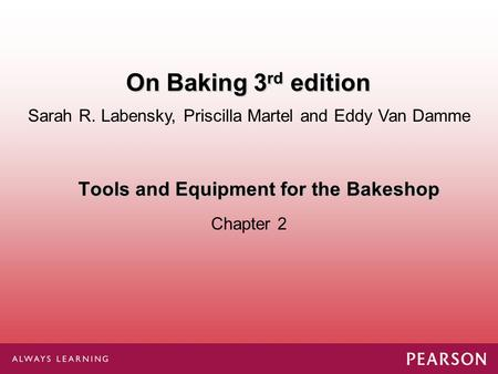 Tools and Equipment for the Bakeshop Chapter 2 Sarah R. Labensky, Priscilla Martel and Eddy Van Damme On Baking 3 rd edition.
