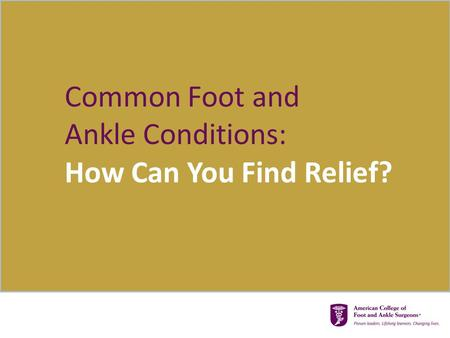 How Can You Find Relief? Common Foot and Ankle Conditions: