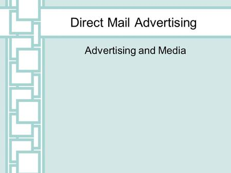 Direct Mail Advertising Advertising and Media. Direct Mail All forms of advertising sent directly to prospects through a government, private or electronic.