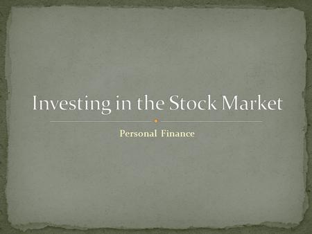 Personal Finance. Define stocks and analyze the benefits of investing. Evaluate stocks in order to get a return on an investment. Compare and contrast.