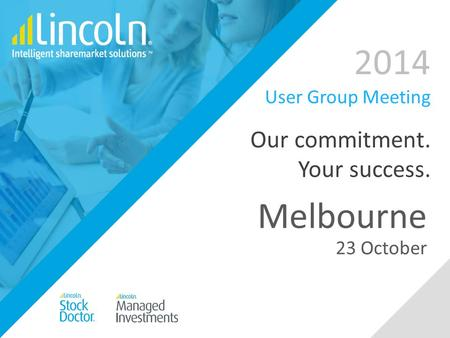 2014 User Group Meeting Our commitment. Your success. Melbourne 23 October.
