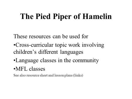 The Pied Piper of Hamelin These resources can be used for Cross-curricular topic work involving children's different languages Language classes in the.